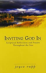 Inviting God in: Scriptural Reflections and Prayers Throughout the Year: Spiritual Reflections and Prayers Throughout the Year by Joyce Rupp (1-Aug-2001) Paperback