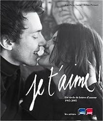 Je t'aime ! : Un siècle de lettres d'amour 1905-2005