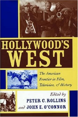 hollywoods-west-the-american-frontier-in-film-television-and-history