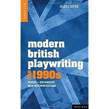 Modern British Playwriting: the 1990s: Voices, Documents, New Interpretations (Decades of Modern British Playwriting) by Aleks Sierz (2012-05-30)