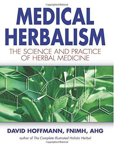 Medical Herbalism: Principles and Practices por David Hoffmann