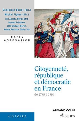 Citoyennet, rpublique et dmocratie en France 1789-1899: Capes Agrgation Histoire Gographie