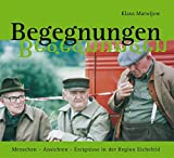 Begegnungen: Menschen - Ansichten - Ereignisse in der Region Eichsfeld - Klaus Matwijow, Sebastian Rübbert