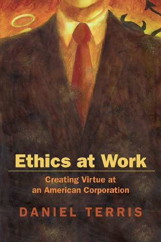 Ethics At Work Creating Virtue At An American Corporation
