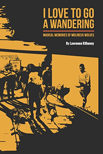 I LOVE TO GO A WANDERING: MAGICAL MEMORIES OF MOLINEUX WOLVES (English Edition) por Lawrence Kilkenny