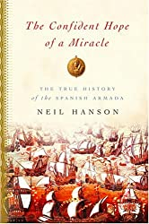The Confident Hope Of A Miracle: The True History Of The Spanish Armada
