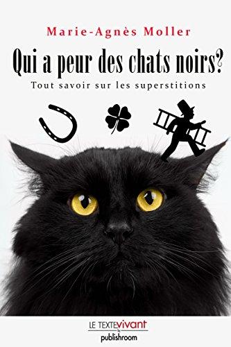 Qui a peur des chats noirs ?: La vérité sur les superstitions par Marie-Agnès Moller