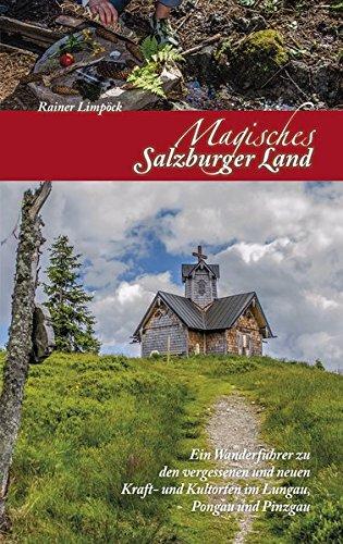 Magisches Salzburger Land 2: Ein Wanderführer zu den vergessenen und neuen Kraft- und Kulturorten im Lungau, Pongau und Pinzgau