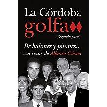 La Córdoba golfa (Segunda parte): De balones y pitones con cosas de Alfonso Gómez
