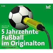5 Jahrzehnte Fußball im Originalton. Sonderausgabe zur Weltmeisterschaft. 5 CDs