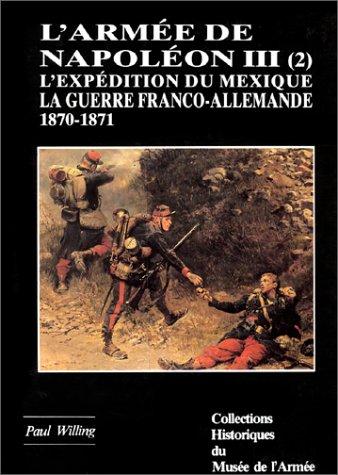 L'expédition du Mexique 1861-1867 et la Guerre franco-allemande 1870-1871 (L'Armée de Napoléon III 2)
