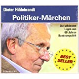 Politiker-Märchen: Die schönsten Lügen aus 60 Jahren Bundesrepublik. Ausgewählt und moderiert von Dieter Hildebrandt