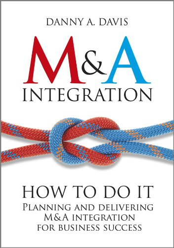 M&A Integration: How To Do It. Planning and delivering M&A integration for business success (English Edition)