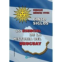Cinco siglos - Lo esencial de la historia de Uruguay