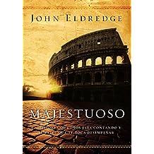 Majestuoso: La historia que Dios est?? contando y el papel que te toca desempe???ar (Spanish Edition) by John Eldredge (2016-02-02)