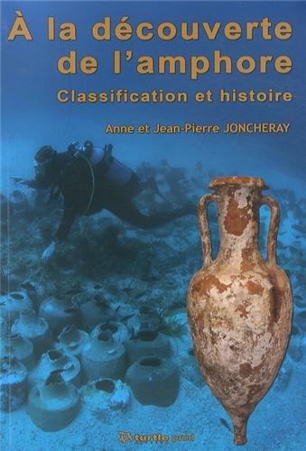 A la découverte de l'amphore : Classification et histoire par Anne Joncheray
