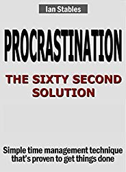 PROCRASTINATION: THE SIXTY SECOND SOLUTION: Simple time management technique that's proven to get things done (Business Books Book 3) (English Edition)