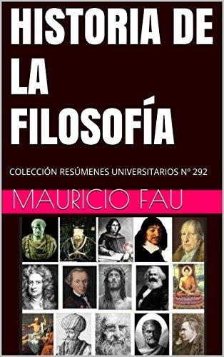 HISTORIA DE LA FILOSOFÍA: COLECCIÓN RESÚMENES UNIVERSITARIOS Nº 292 por Mauricio Fau