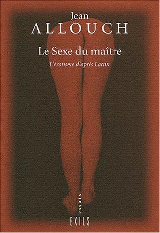Le sexe du maître. L'érotisme d'après Lacan