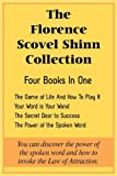The Florence Scovel Shinn Collection: The Game of Life And How To Play It, Your Word is Your Wand, The Secret Door to Success, The Power of the Spoken Word