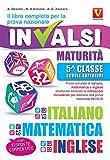 Il libro completo per la prova nazionale INVALSI. Maturità, 5ª classe Scuole superiori. Italiano, matematica e inglese