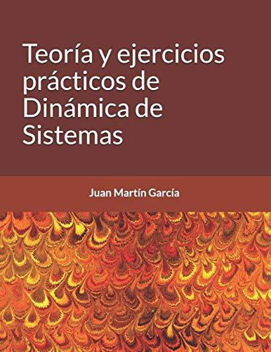 Teoría y ejercicios prácticos de Dinámica de Sistemas (Software) por Juan Martín García Ph.D.