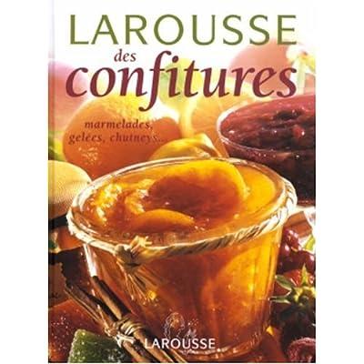 Larousse des confitures : Marmelades, gelées, pâtes de fruits, chutneys, compotes