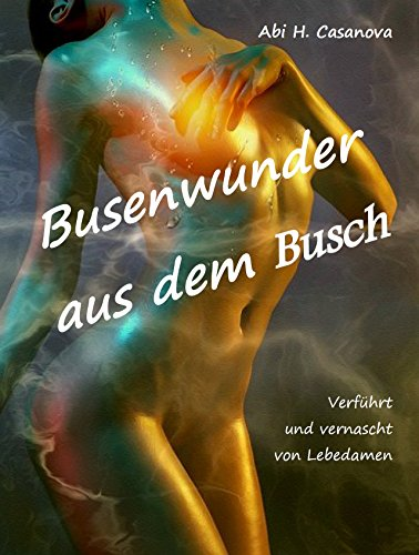 Busenwunder aus dem Busch: Verführt und vernascht von Lebedamen