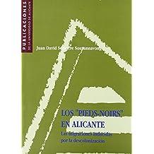 Los pieds-noirs en Alicante. Las migraciones inducidas por la descolonización (Publicaciones de la Universidad de Alicante) de J. D. Sempere Souvannavon (1998) Tapa blanda