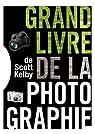 Le Grand livre de la photographie de Scott Kelby par Kelby