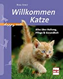 Willkommen Katze: Alles über Haltung, Pflege & Gesundheit (Happy Cats)