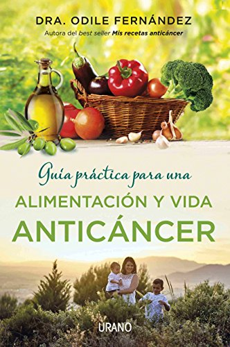 Guía práctica para una alimentación y vida anticáncer (Medicinas complementarias) por Odile Fernández