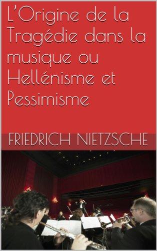 L'Origine de la Tragédie dans la musique ou Hellénisme et Pessimisme par Friedrich Nietzsche