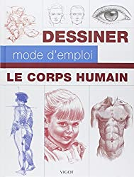 Le corps humain : Dessiner, mode d'emploi