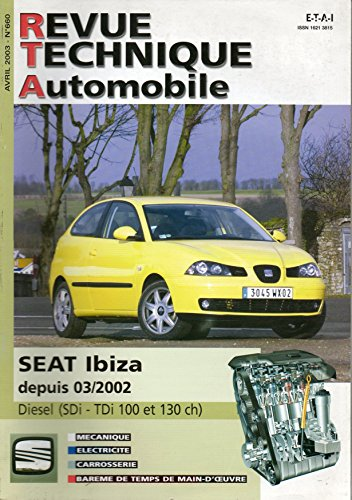 REVUE TECHNIQUE AUTOMOBILE N° 660 SEAT IBIZA DIESEL SDI / TDI 100 ET 130 CH DEPUIS 03/2002 par E.T.A.I.