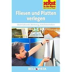 Fliesen und Platten verlegen: Materialkunde - Werkzeug - Arbeitstechniken (Edition Selbst ist der Mann) [Illustrierte Linzenzausgabe] - 2013