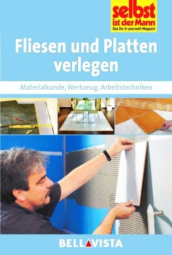 fliesen-und-platten-verlegen-materialkunde-werkzeug-arbeitstechniken-edition-selbst-ist-der-mann-ill