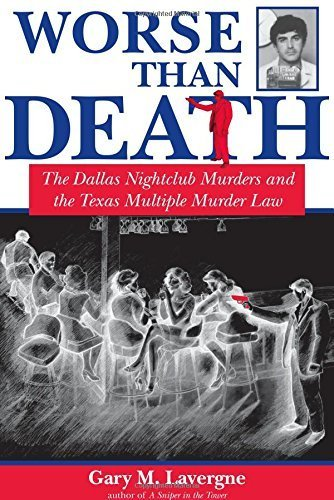 M Lavergne (Worse Than Death: The Dallas Nightclub Murders and the Texas Multiple Murder Law (North Texas Crime and Criminal Justice Series) by Gary M. Lavergne (2003-10-01))