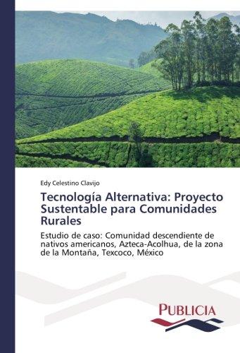 Tecnología alternativa: proyecto sustentable para comunidades rurales por Clavijo Edy Celestino