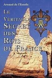 Le Véritable Secret des Rois de France