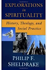 Explorations in Spirituality: History, Theology, and Social Practice Kindle Edition