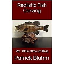 Realistic Fish Carving: Vol. 10  Smallmouth Bass (English Edition)