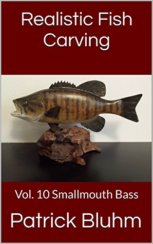 Realistic Fish Carving: Vol. 10  Smallmouth Bass (English Edition) por Patrick Bluhm