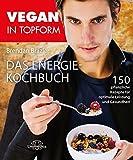 Image of Vegan in Topform - Das Energie-Kochbuch: 150 pflanzliche Rezepte für optimale Leistung und Gesundheit