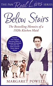 Below Stairs: The Bestselling Memoirs of a 1920s Kitchen Maid (The Pan Real Lives Series Book 5) (English Edition) par [Powell, Margaret]