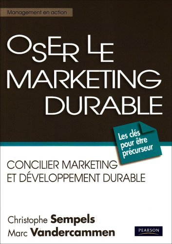 Oser le marketing durable: Concilier marketing et développement durable