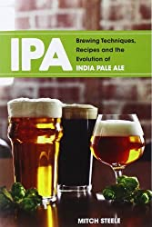 IPA: Brewing Techniques, Recipes and the Evolution of India Pale Ale by Mitch Steele (2012-10-16)