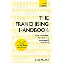The Franchising Handbook: How to Choose, Start and Run a Successful Franchise (Teach Yourself)