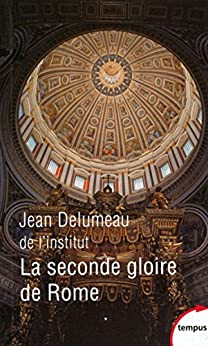 La seconde gloire de Rome par [DELUMEAU, Jean]