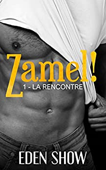 Zamel ! 1 - La Rencontre: Nouvelle érotique gay, dominant, dark, tabou, interdit, fantasme, hard, plusieurs